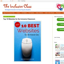 The Inclusive Class: Top 10 Websites for the Inclusive Classroom