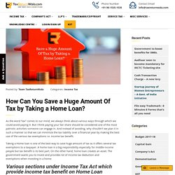 Income Tax Benefit - Save a Huge Amount Of Tax by Taking a Home Loan