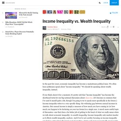 Income Inequality vs. Wealth Inequality