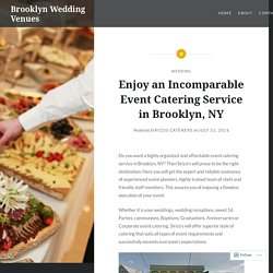 Enjoy an Incomparable Event Catering Service in Brooklyn, NY – Brooklyn Wedding Venues