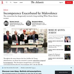 Incompetence Exacerbated by Malevolence