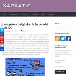 Incompetencia digital en la Escuela del siglo XXI