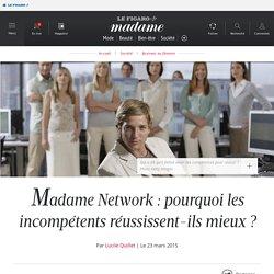 Madame Network : pourquoi les incompétents réussissent-ils mieux ?