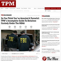 So You Think You've Arrested A Terrorist: TPM's Incomplete Guide To Detainee Custody Under The NDAA