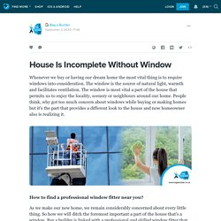 House Is Incomplete Without Window