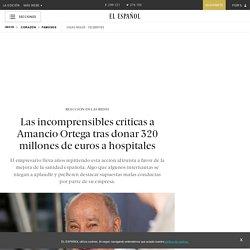 Las incomprensibles críticas a Amancio Ortega tras donar 320 millones de euros a hospitales