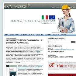 Gravità Zero : INCONSAPEVOLMENTE DOMINATI DALLA STATISTICA AUTOMATICA