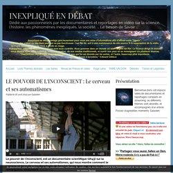 2/2 DOC Le pouvoir de l'inconscient (le cerveau & ses automatismes) SITE Inexpliqué-en débat.com