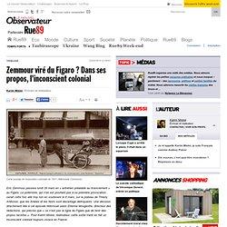 Zemmour viré du Figaro ? Dans ses propos, l'inconscient colonial