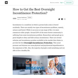 How to Get the Best Overnight Incontinence Protection?