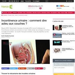 Incontinence urinaire : comment dire adieu aux couches ?