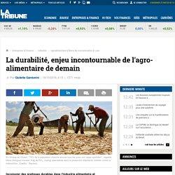 La durabilité, enjeu incontournable de l'agro-alimentaire de demain