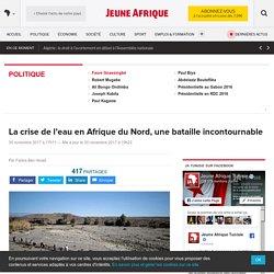La crise de l'eau en Afrique du Nord, une bataille incontournable – JeuneAfrique.com