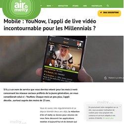 Mobile : YouNow, l'appli de live vidéo incontournable pour les Millennials ?