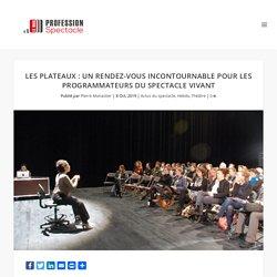 Les Plateaux: un rendez-vous incontournable pour les programmateurs du spectacle vivant