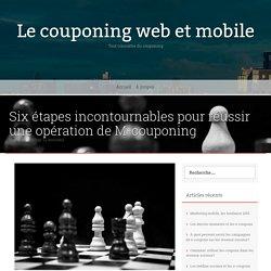 Six étapes incontournables pour réussir une opération de M-couponing – Le couponing web et mobile