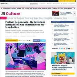 Festival de podcasts: dix émissions incontournables sélectionnées par la rédaction