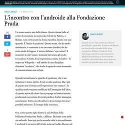 L'incontro con l'androide alla Fondazione Prada