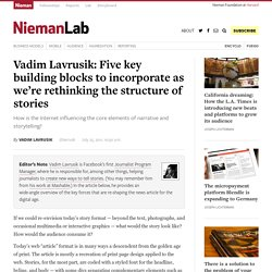 Vadim Lavrusik: Five key building blocks to incorporate as we're rethinking the structure of stories » Nieman Journalism Lab » Pushing to the Future of Journalism