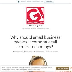Why should small business owners incorporate call center technology? – Global Response