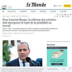 Pour Laurent Berger, la réforme des retraites doit incorporer le sujet de la pénibilité au travail