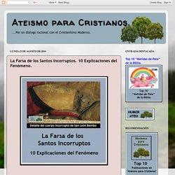 Ateismo para Cristianos.: La Farsa de los Santos Incorruptos. 10 Explicaciones del Fenómeno.
