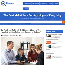 Do You Need To Hire A Child Support Lawyer To Handle A Motion To Increase Support In Sydney? - True Finders - Australia Business Directory