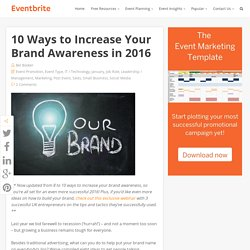 10 Ways to Increase Your Brand Awareness in 2016 - Eventbrite UK Blog