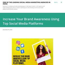 Increase Your Brand Awareness Using Top Social Media Platforms