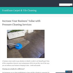 Increase Your Business' Value with Pressure Cleaning Services