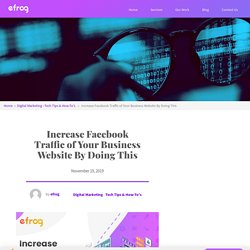 Increase Facebook Traffic of Your Business Website By Doing This – Efrog