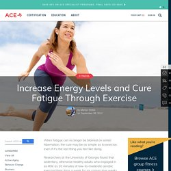 Increase Energy Levels and Cure Fatigue Through Exercise