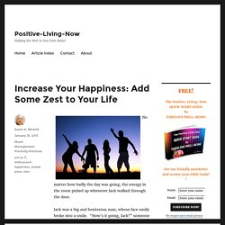 Increase Your Happiness: Add Some Zest to Your Life - Positive-Living-Now