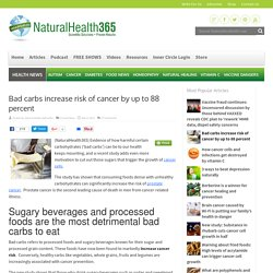 Bad carbs increase risk of cancer