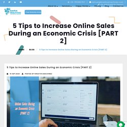 5 Tips to Increase Online Sales During an Economic Crisis [PART 2]