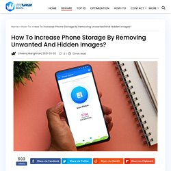 How To Increase Phone Storage By Removing Unwanted And Hidden Images?