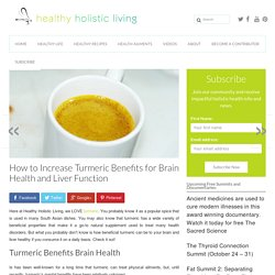 How to Increase Turmeric Benefits for Brain Health and Liver Function