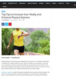 Top Tips to Increase Your Vitality and Enhance Physical Stamina