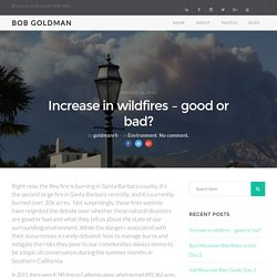 Increase in wildfires - good or bad? - Bob Goldman