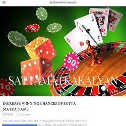 Increase Winning Chances of Satta Matka Game - SATTAMATKA KALYAN