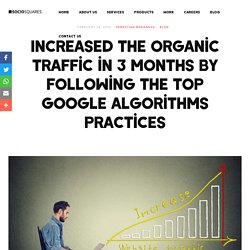 Increased the organic traffic in 3 months by following the top Google Algorithms practices