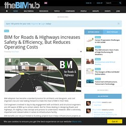 BIM for Roads & Highways increases Safety & Efficiency, But Reduces Operating Costs
