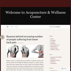 Reasons behind increasing number of people suffering from lower back pain « Welcome to Acupuncture & Wellness Center