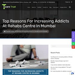What is the reason behind the increasing number of addicts at Mumbai rehab centres