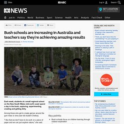 Bush schools are increasing in Australia and teachers say they're achieving amazing results