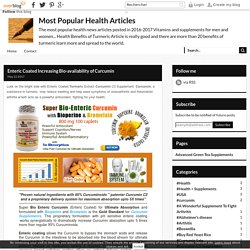 Enteric Coated Increasing Bio-availability of Curcumin - Most Popular Health Articles