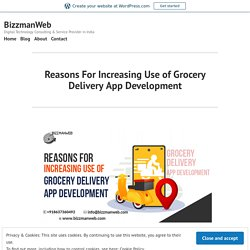 Reasons For Increasing Use of Grocery Delivery App Development – BizzmanWeb