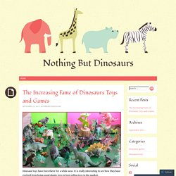 The Increasing Fame of Dinosaurs Toys and Games