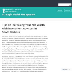 Tips on Increasing Your Net Worth with Investment Advisors In Santa Barbara – Strategic Wealth Management