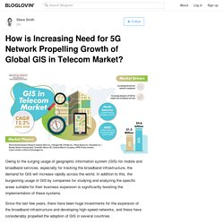 How is Increasing Need for 5G Network Propelling Growth of Global GIS in Telecom Market?